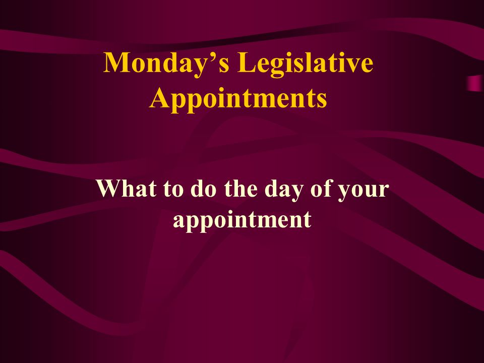 Monday's Legislative Appointments What to do the day of your appointment
