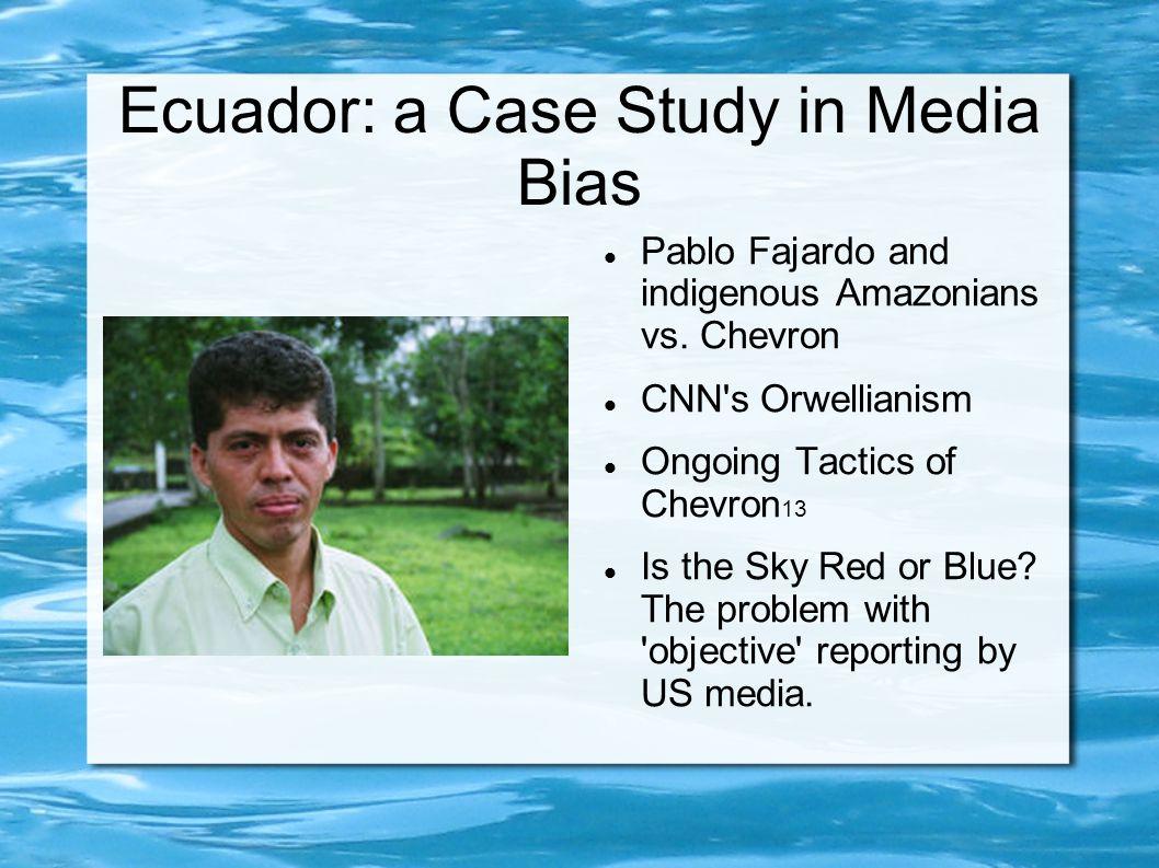 Ecuador: a Case Study in Media Bias Pablo Fajardo and indigenous Amazonians vs. Chevron CNN's Orwellianism Ongoing Tactics of Chevron 13 Is the Sky Re
