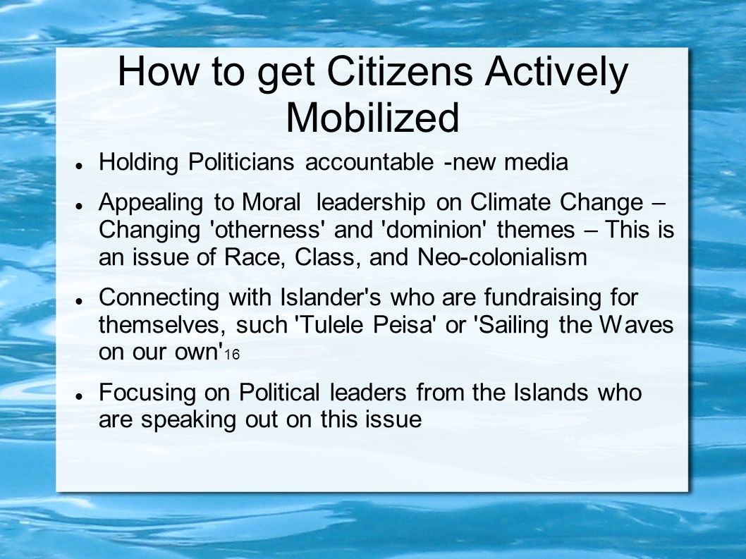 How to get Citizens Actively Mobilized Holding Politicians accountable -new media Appealing to Moral leadership on Climate Change – Changing 'othernes