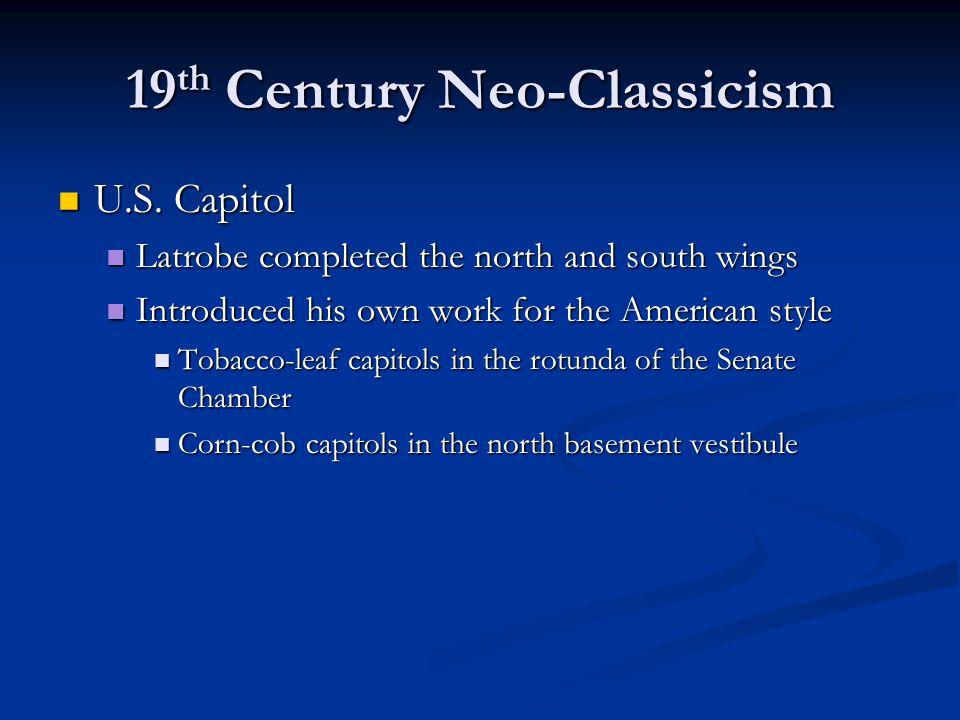 19 th Century Neo-Classicism U.S. Capitol U.S.
