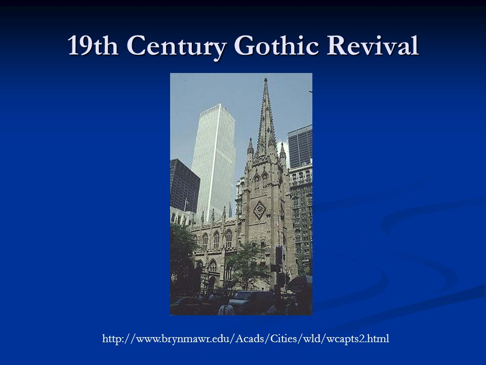 19th Century Gothic Revival http://www.brynmawr.edu/Acads/Cities/wld/wcapts2.html