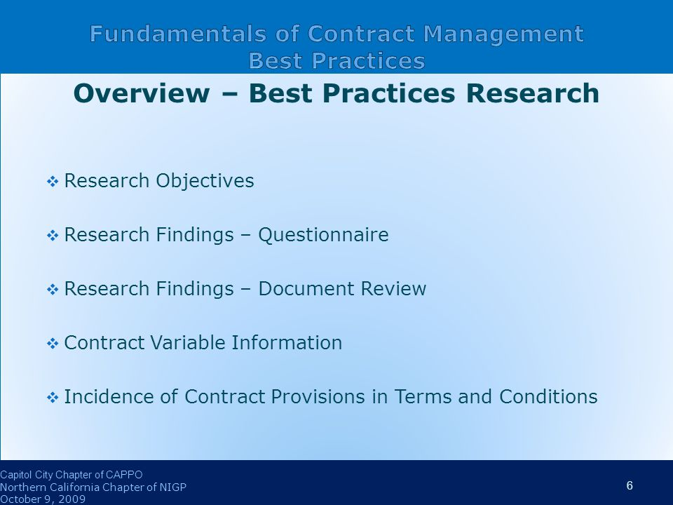 Overview – Best Practices Research  Research Objectives  Research Findings – Questionnaire  Research Findings – Document Review  Contract Variable Information  Incidence of Contract Provisions in Terms and Conditions Overview – Best Practices Research  Research Objectives  Research Findings – Questionnaire  Research Findings – Document Review  Contract Variable Information  Incidence of Contract Provisions in Terms and Conditions Capitol City Chapter of CAPPO Northern California Chapter of NIGP October 9, 2009 6