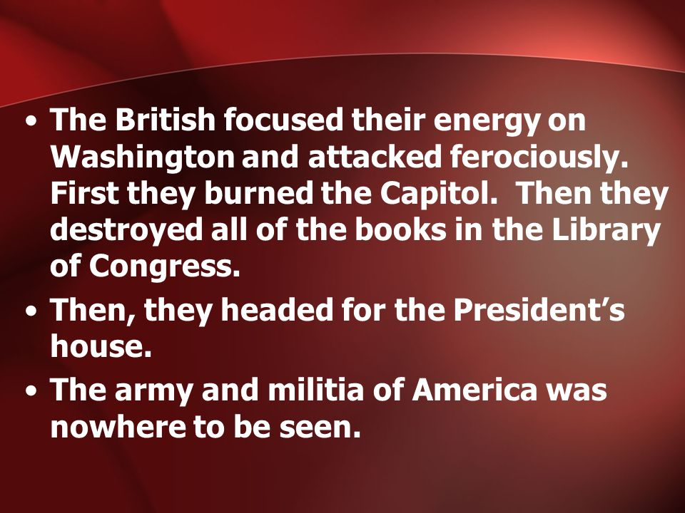 The British focused their energy on Washington and attacked ferociously.