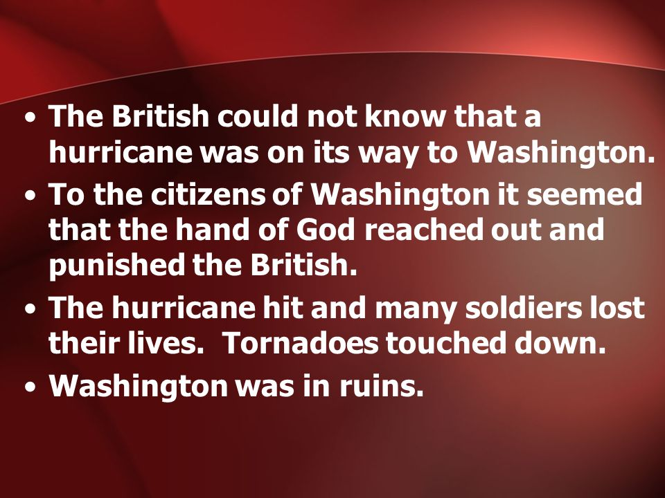 The British could not know that a hurricane was on its way to Washington.