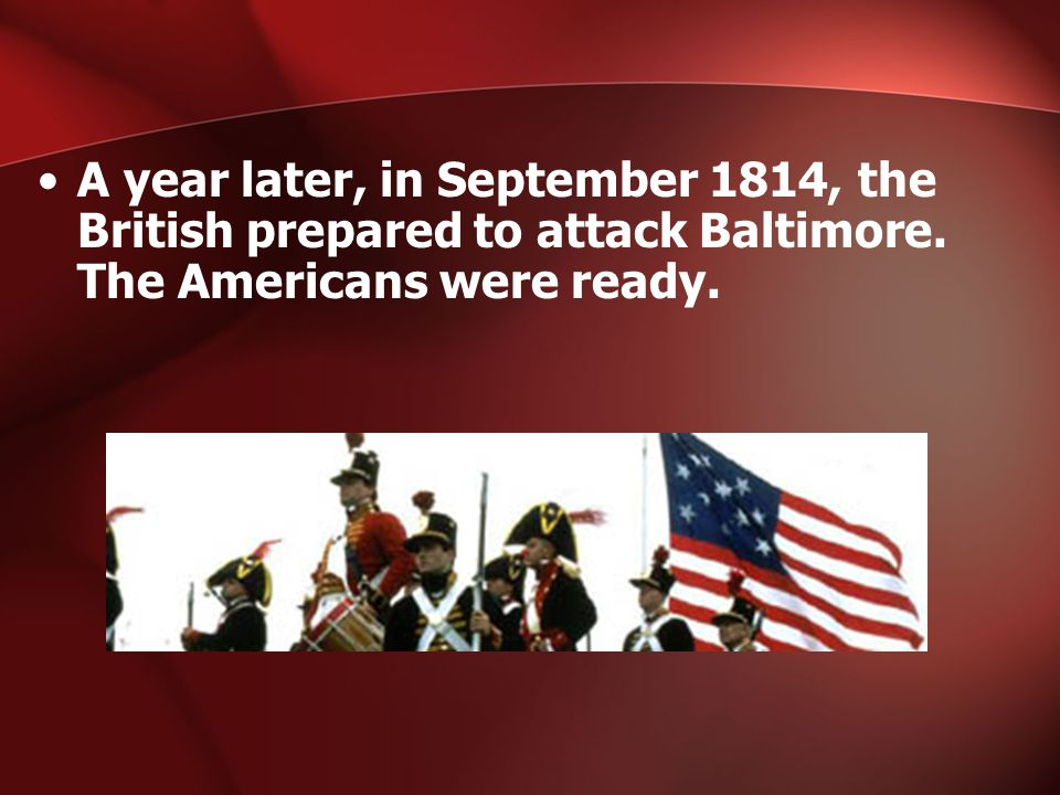 A year later, in September 1814, the British prepared to attack Baltimore.