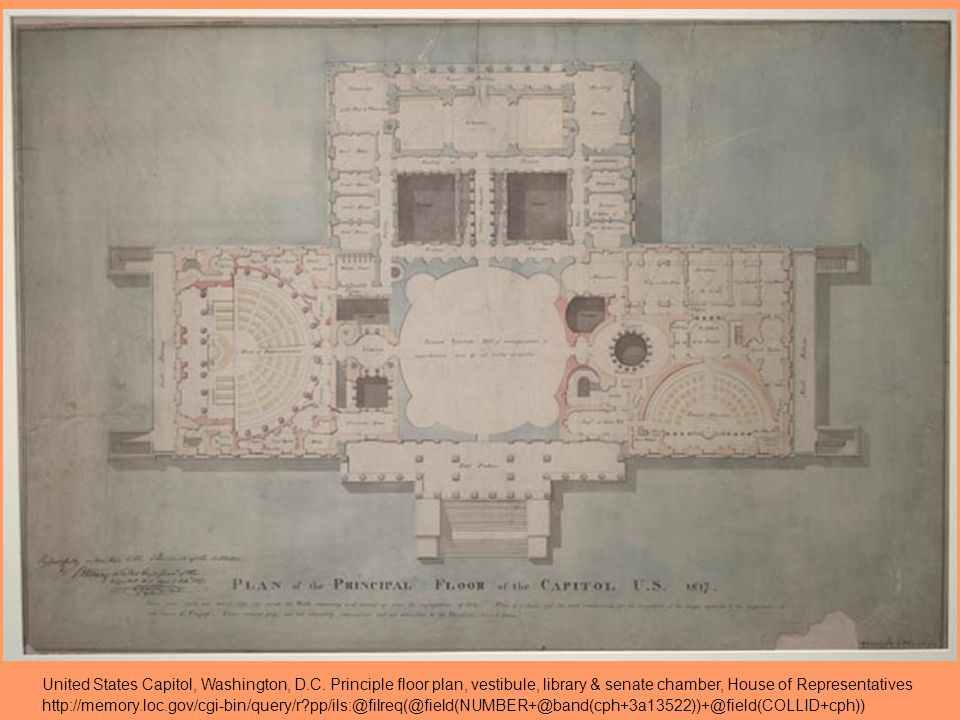 United States Capitol, Washington, D.C. Principle floor plan, vestibule, library & senate chamber, House of Representatives http://memory.loc.gov/cgi-