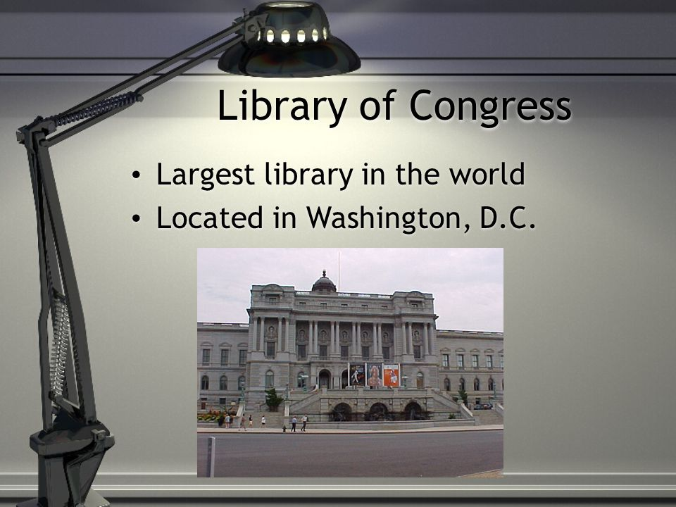 Library of Congress Largest library in the world Located in Washington, D.C.