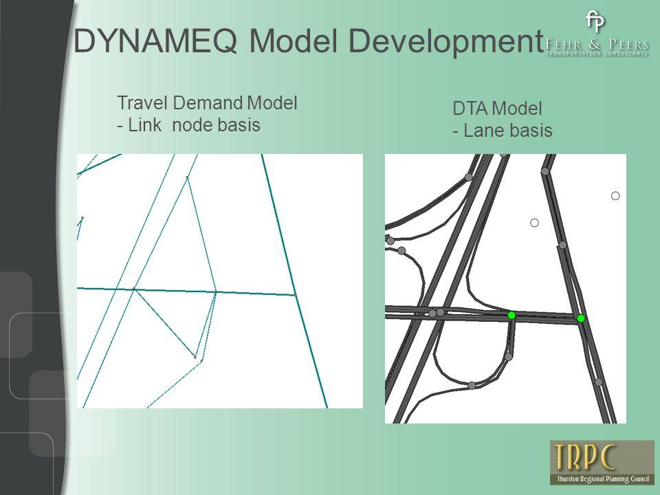 DYNAMEQ Model Development Travel Demand Model - Link node basis DTA Model - Lane basis