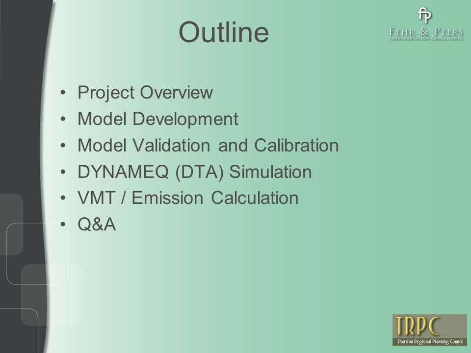 Outline Project Overview Model Development Model Validation and Calibration DYNAMEQ (DTA) Simulation VMT / Emission Calculation Q&A