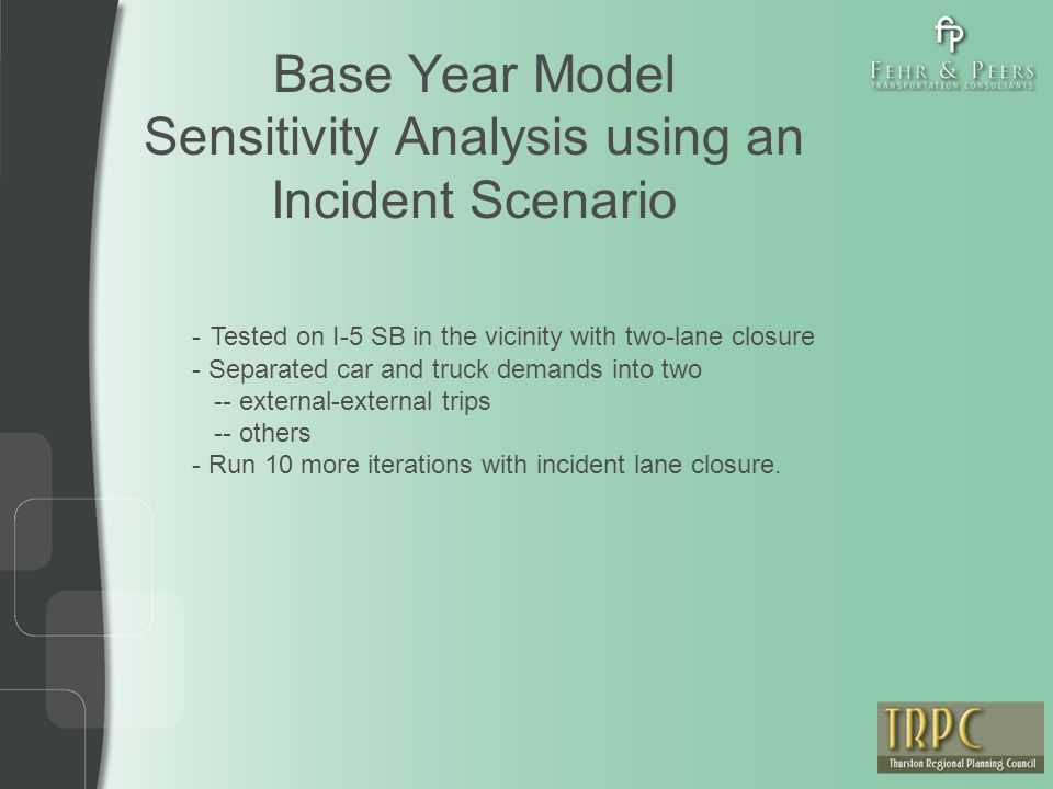 Base Year Model Sensitivity Analysis using an Incident Scenario - Tested on I-5 SB in the vicinity with two-lane closure - Separated car and truck demands into two -- external-external trips -- others - Run 10 more iterations with incident lane closure.