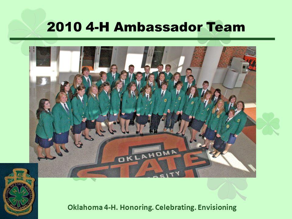2010 4-H Ambassador Team Oklahoma 4-H. Honoring. Celebrating. Envisioning
