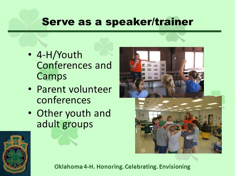 Serve as a speaker/trainer 4-H/Youth Conferences and Camps Parent volunteer conferences Other youth and adult groups Oklahoma 4-H.