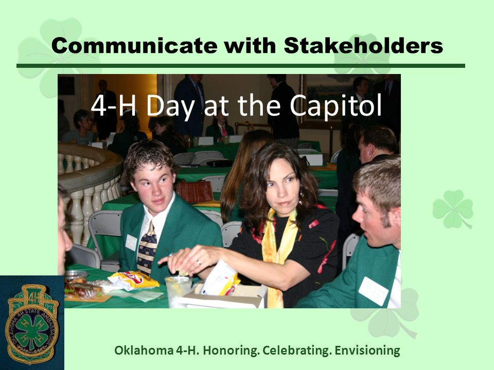 Communicate with Stakeholders Oklahoma 4-H. Honoring.