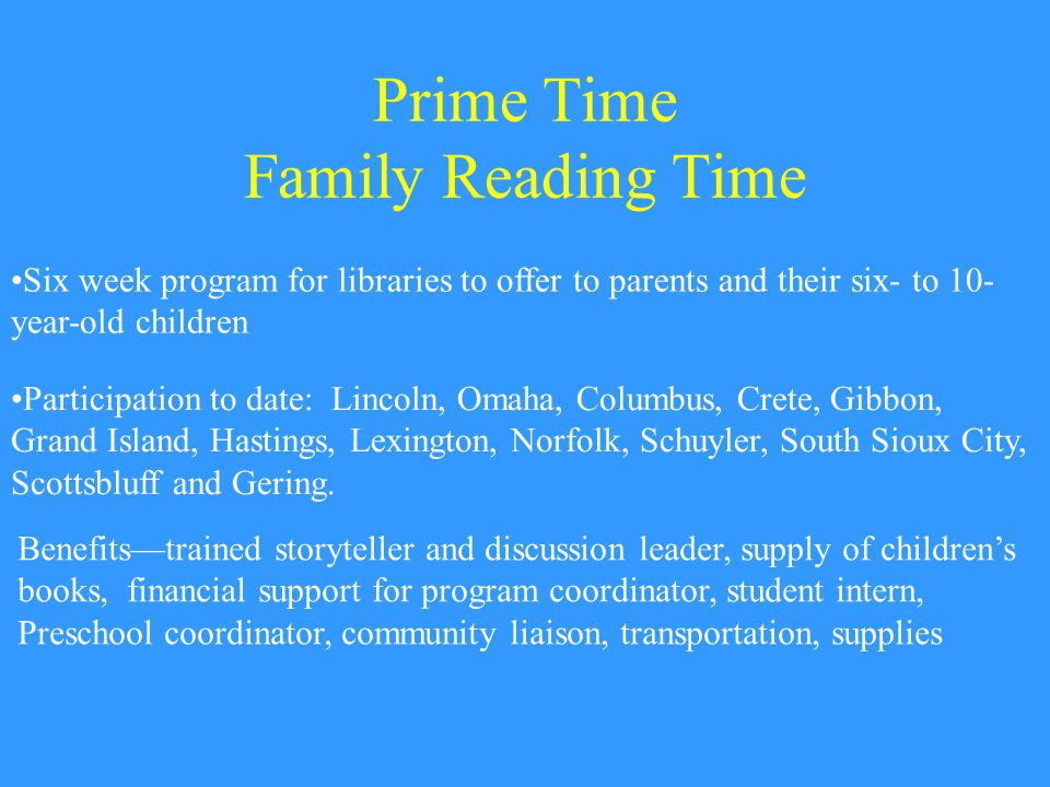 Prime Time Family Reading Time Participation to date: Lincoln, Omaha, Columbus, Crete, Gibbon, Grand Island, Hastings, Lexington, Norfolk, Schuyler, South Sioux City, Scottsbluff and Gering.