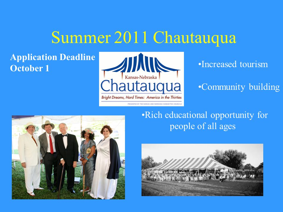 Summer 2011 Chautauqua Application Deadline October 1 Rich educational opportunity for people of all ages Increased tourism Community building