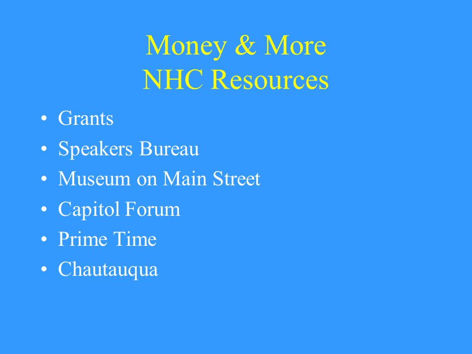 Money & More NHC Resources Grants Speakers Bureau Museum on Main Street Capitol Forum Prime Time Chautauqua