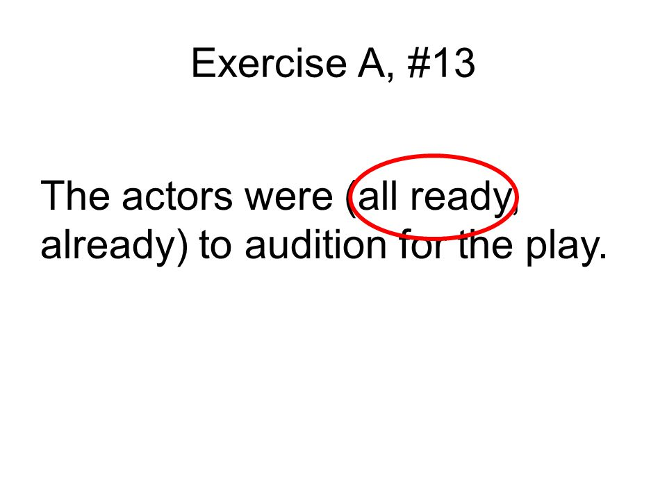 Exercise A, #13 The actors were (all ready, already) to audition for the play.
