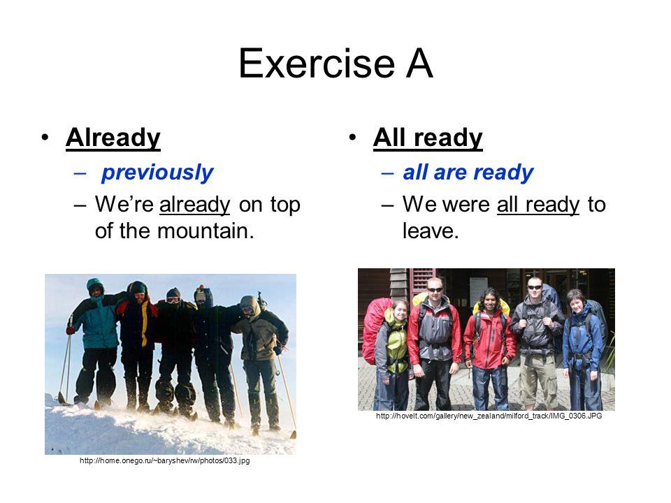 Exercise A Already – previously –We're already on top of the mountain.