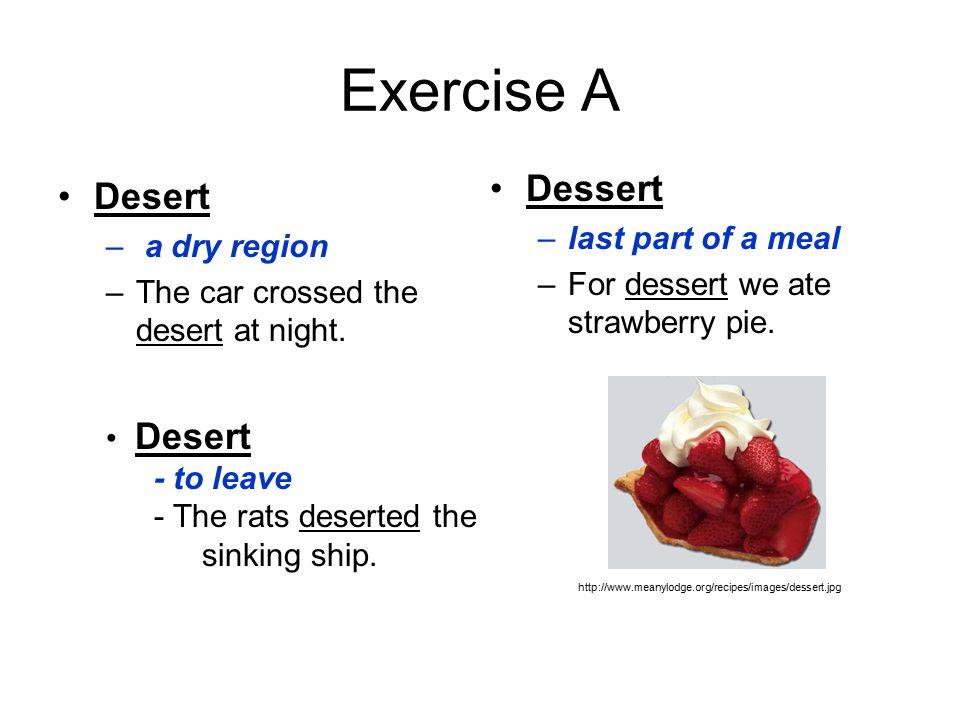 Exercise A Desert – a dry region –The car crossed the desert at night.