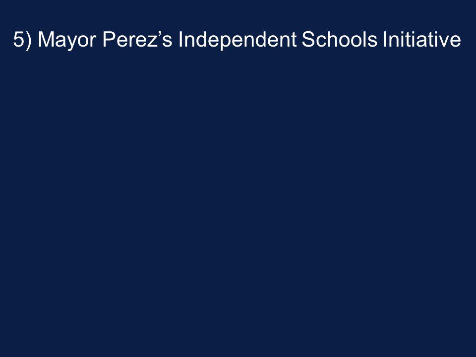 5) Mayor Perez's Independent Schools Initiative