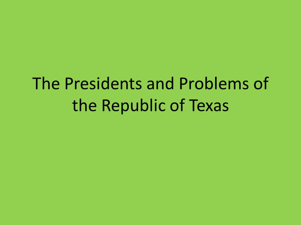 The Presidents and Problems of the Republic of Texas