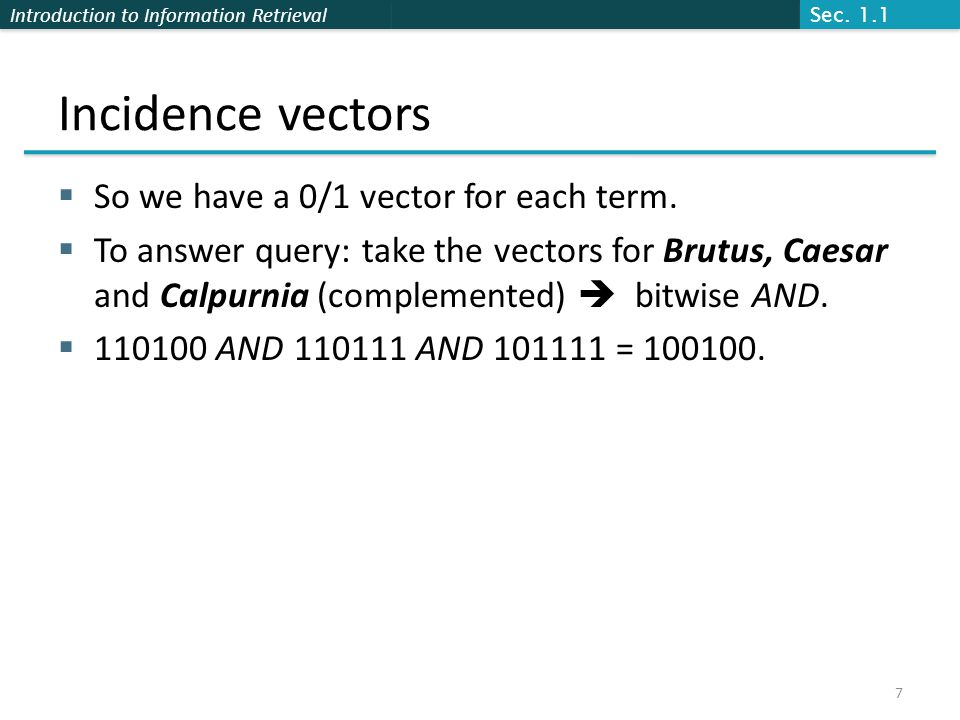 Introduction to Information Retrieval Incidence vectors  So we have a 0/1 vector for each term.