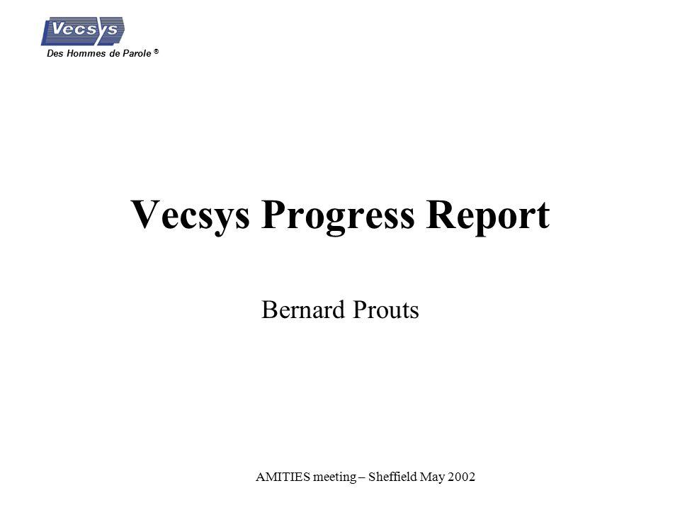 Des Hommes de Parole ® AMITIES meeting – Sheffield May 2002 Vecsys Progress Report Bernard Prouts