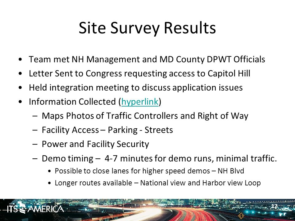 17 Site Survey Results Team met NH Management and MD County DPWT Officials Letter Sent to Congress requesting access to Capitol Hill Held integration meeting to discuss application issues Information Collected (hyperlink)hyperlink –Maps Photos of Traffic Controllers and Right of Way –Facility Access – Parking - Streets –Power and Facility Security –Demo timing – 4-7 minutes for demo runs, minimal traffic.