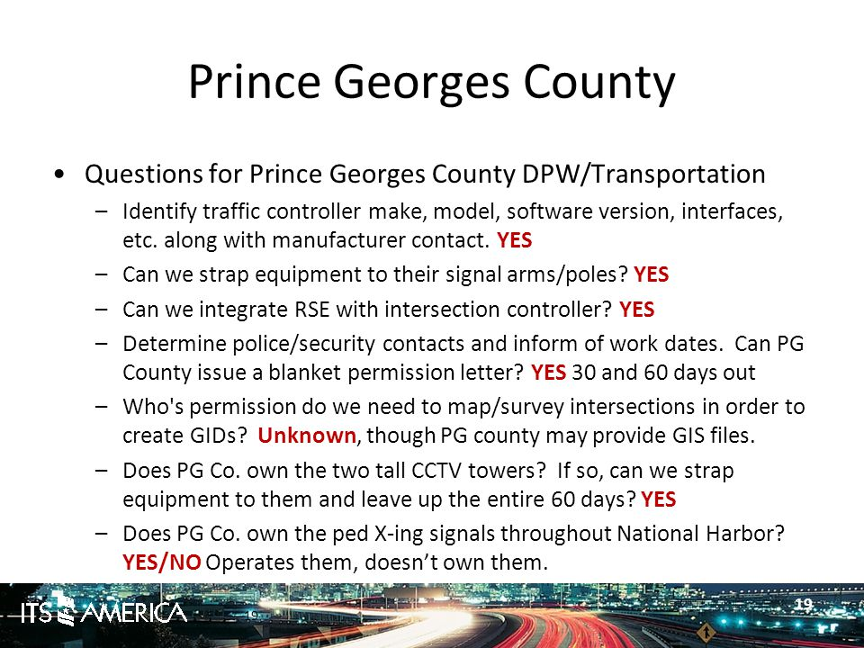 19 Prince Georges County Questions for Prince Georges County DPW/Transportation –Identify traffic controller make, model, software version, interfaces, etc.