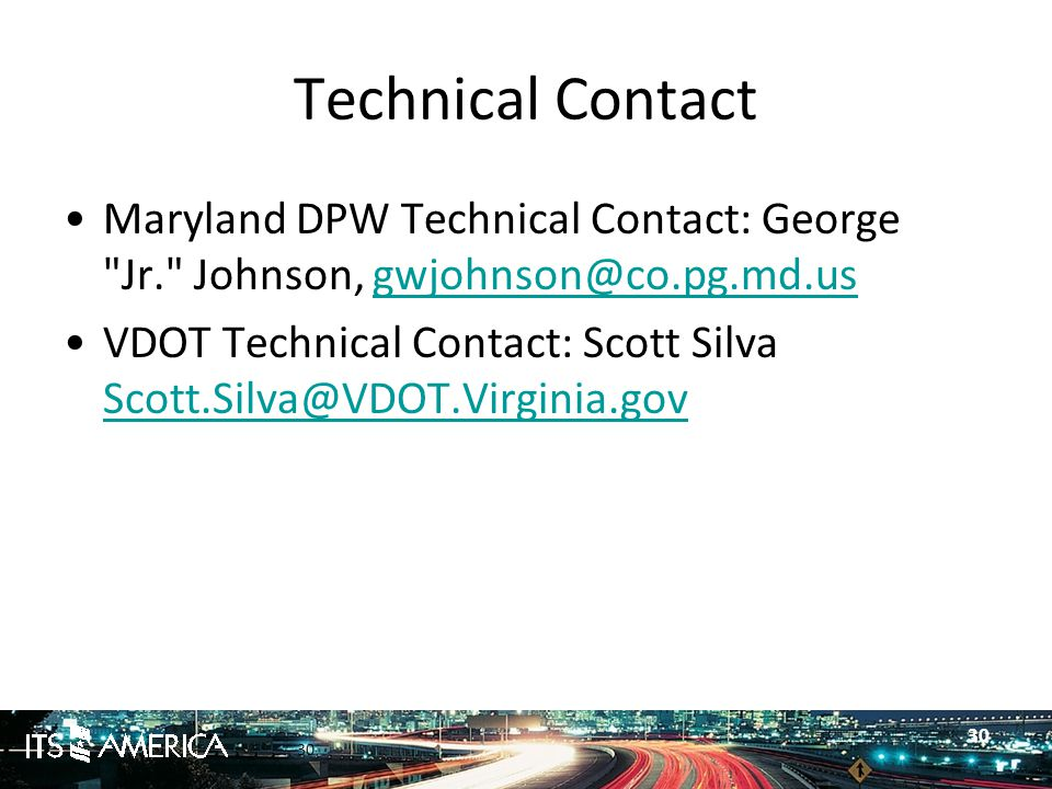 30 Technical Contact Maryland DPW Technical Contact: George Jr. Johnson, gwjohnson@co.pg.md.usgwjohnson@co.pg.md.us VDOT Technical Contact: Scott Silva Scott.Silva@VDOT.Virginia.gov Scott.Silva@VDOT.Virginia.gov 30