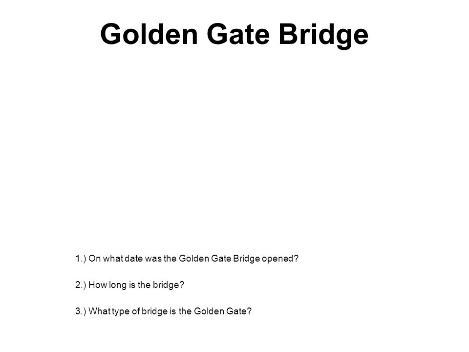 Golden Gate Bridge 1.) On what date was the Golden Gate Bridge opened? 2.) How long is the bridge? 3.) What type of bridge is the Golden Gate?