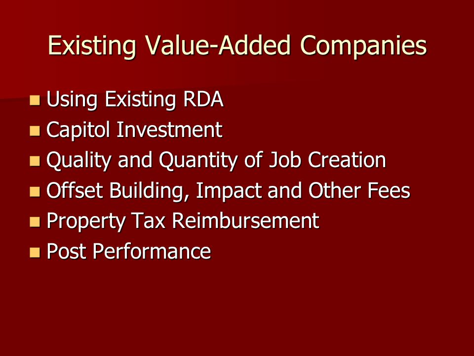 Existing Value-Added Companies Using Existing RDA Using Existing RDA Capitol Investment Capitol Investment Quality and Quantity of Job Creation Qualit