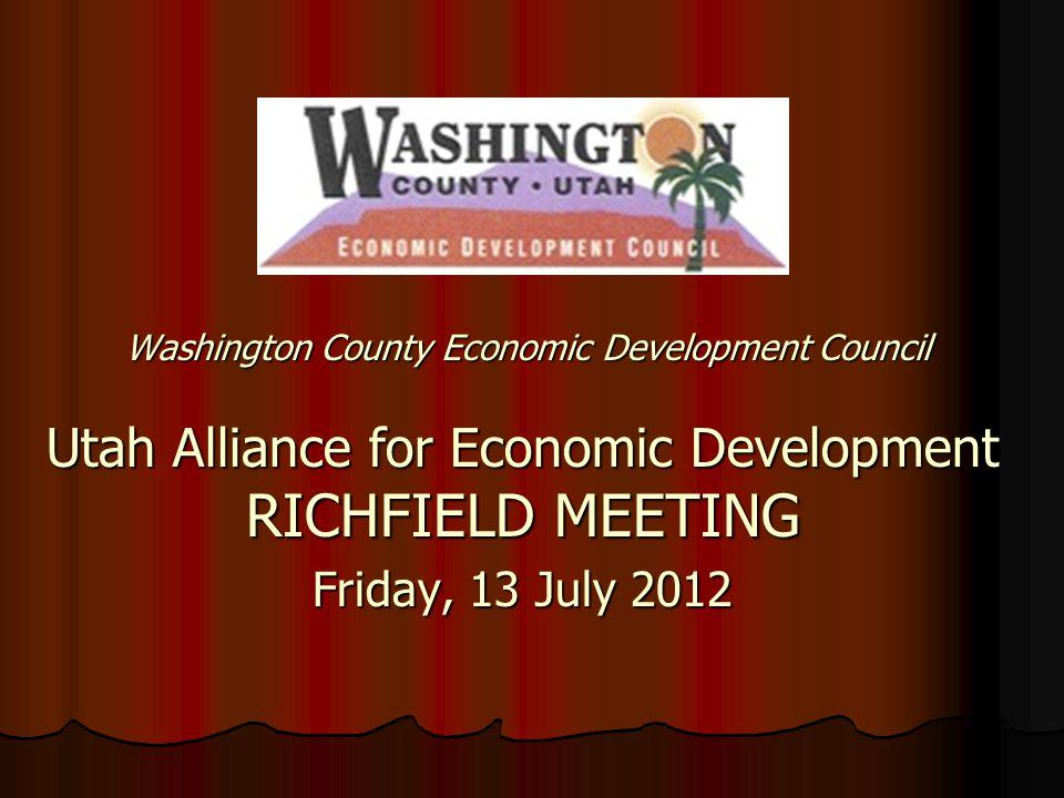 Washington County Economic Development Council Utah Alliance for Economic Development RICHFIELD MEETING Friday, 13 July 2012