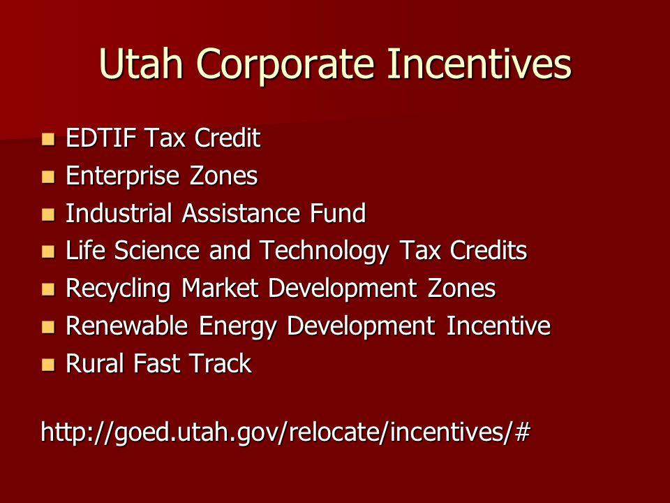 Utah Corporate Incentives EDTIF Tax Credit EDTIF Tax Credit Enterprise Zones Enterprise Zones Industrial Assistance Fund Industrial Assistance Fund Li