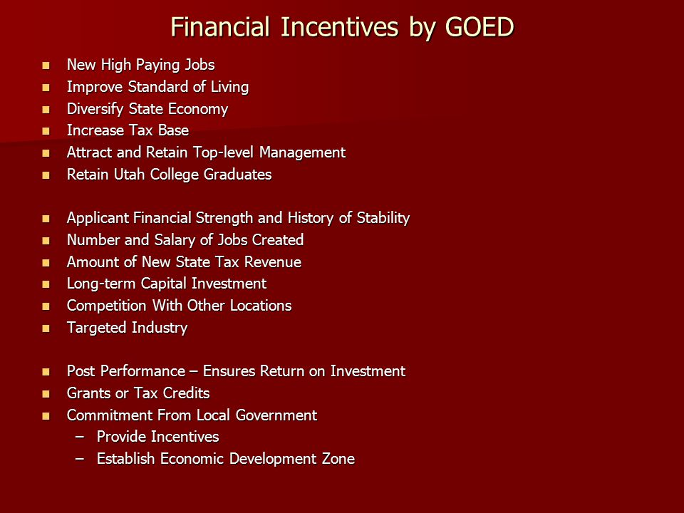 Financial Incentives by GOED New High Paying Jobs New High Paying Jobs Improve Standard of Living Improve Standard of Living Diversify State Economy D