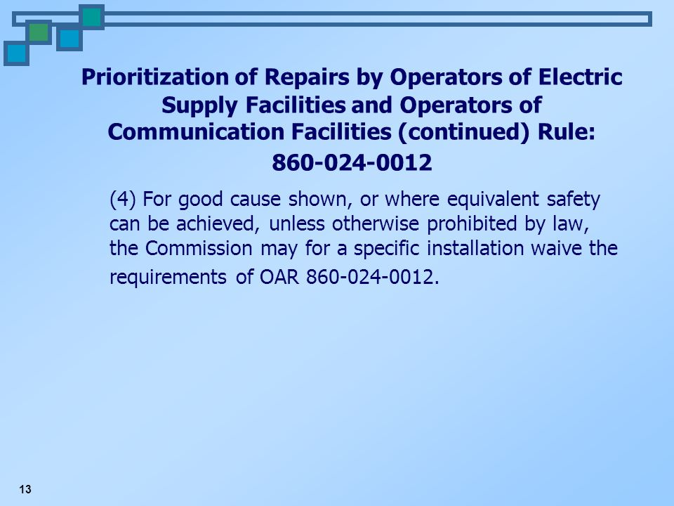 13 Prioritization of Repairs by Operators of Electric Supply Facilities and Operators of Communication Facilities (continued) Rule: 860-024-0012 (4) F