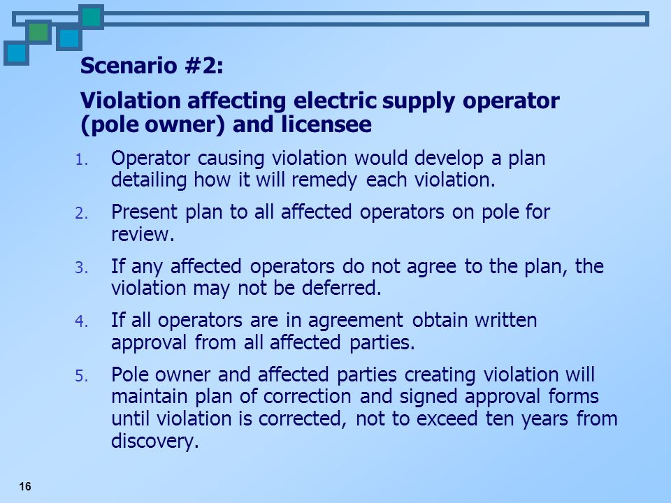 16 Scenario #2: Violation affecting electric supply operator (pole owner) and licensee 1.