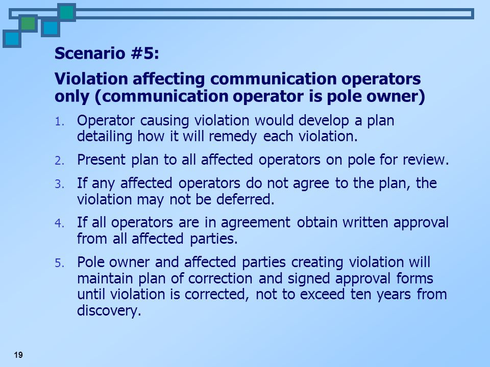 19 Scenario #5: Violation affecting communication operators only (communication operator is pole owner) 1. Operator causing violation would develop a