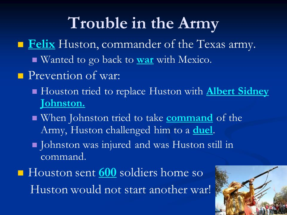 Trouble in the Army Felix Huston, commander of the Texas army.