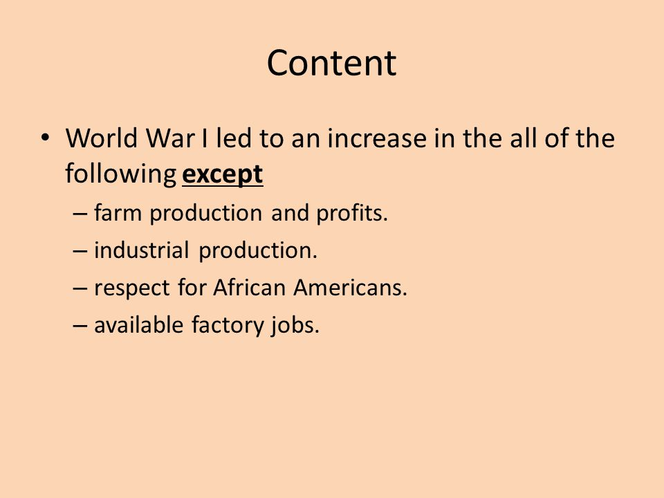 Content World War I led to an increase in the all of the following except – farm production and profits.