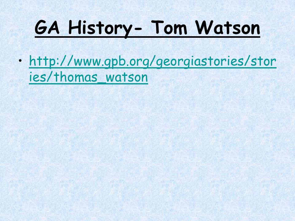 GA History- Tom Watson http://www.gpb.org/georgiastories/stor ies/thomas_watsonhttp://www.gpb.org/georgiastories/stor ies/thomas_watson