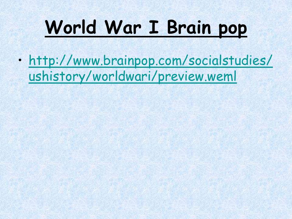 World War I Brain pop http://www.brainpop.com/socialstudies/ ushistory/worldwari/preview.wemlhttp://www.brainpop.com/socialstudies/ ushistory/worldwar