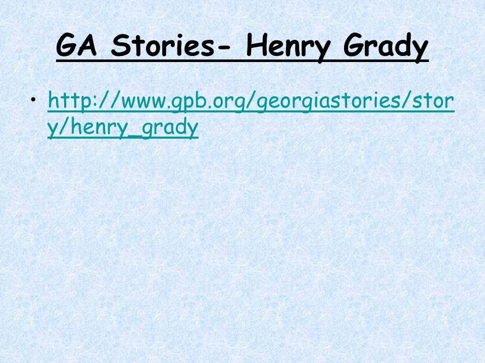 GA Stories- Henry Grady http://www.gpb.org/georgiastories/stor y/henry_gradyhttp://www.gpb.org/georgiastories/stor y/henry_grady