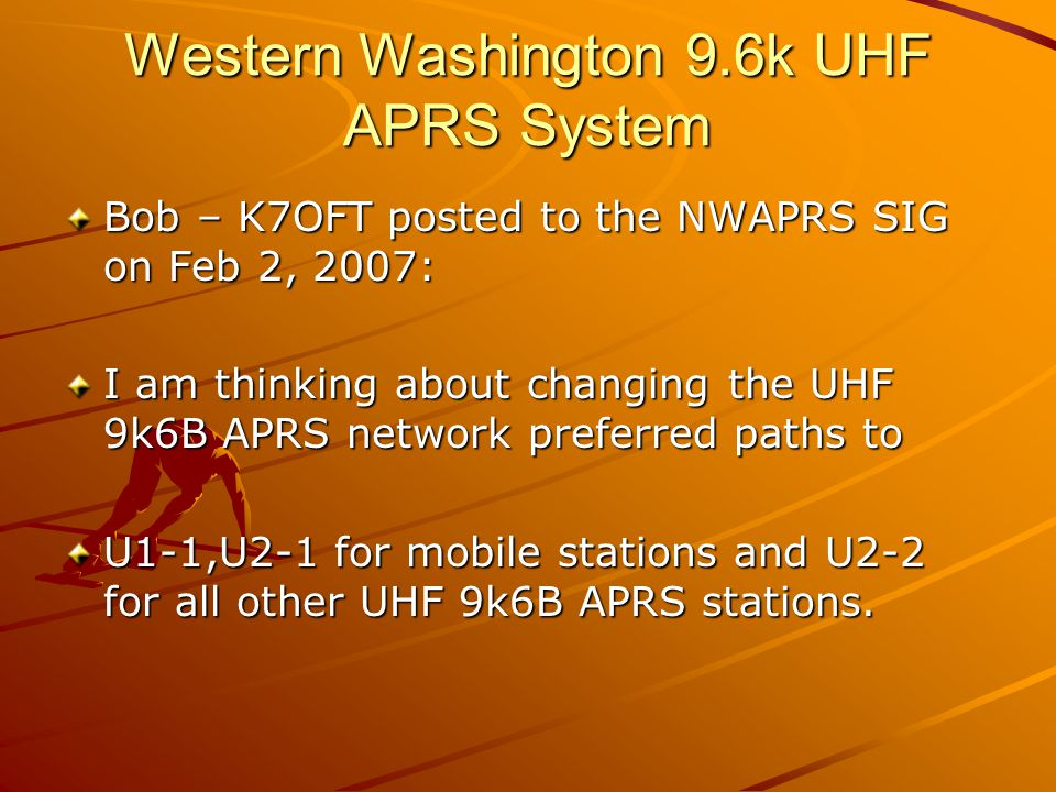 Western Washington 9.6k UHF APRS System Bob – K7OFT posted to the NWAPRS SIG on Feb 2, 2007: I am thinking about changing the UHF 9k6B APRS network pr