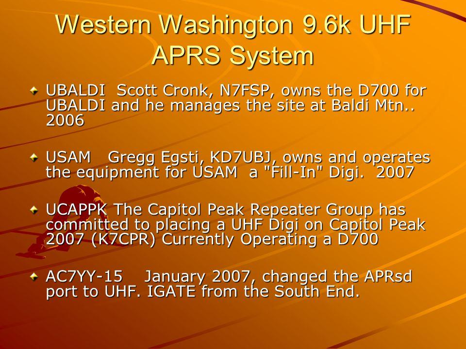 Western Washington 9.6k UHF APRS System UBALDI Scott Cronk, N7FSP, owns the D700 for UBALDI and he manages the site at Baldi Mtn.. 2006 USAM Gregg Egs