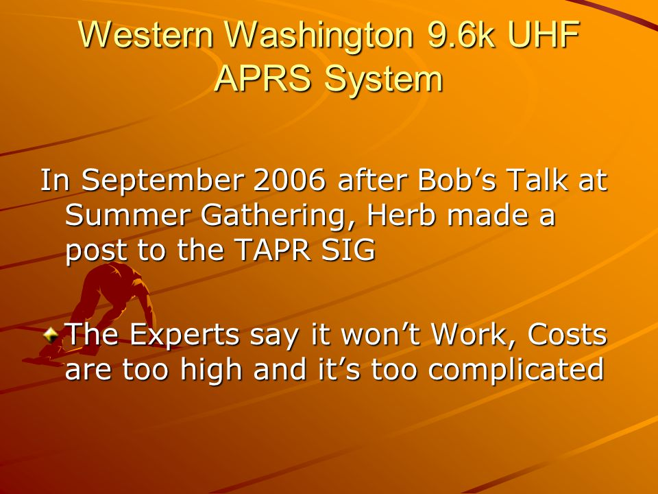 Western Washington 9.6k UHF APRS System In September 2006 after Bob's Talk at Summer Gathering, Herb made a post to the TAPR SIG The Experts say it wo