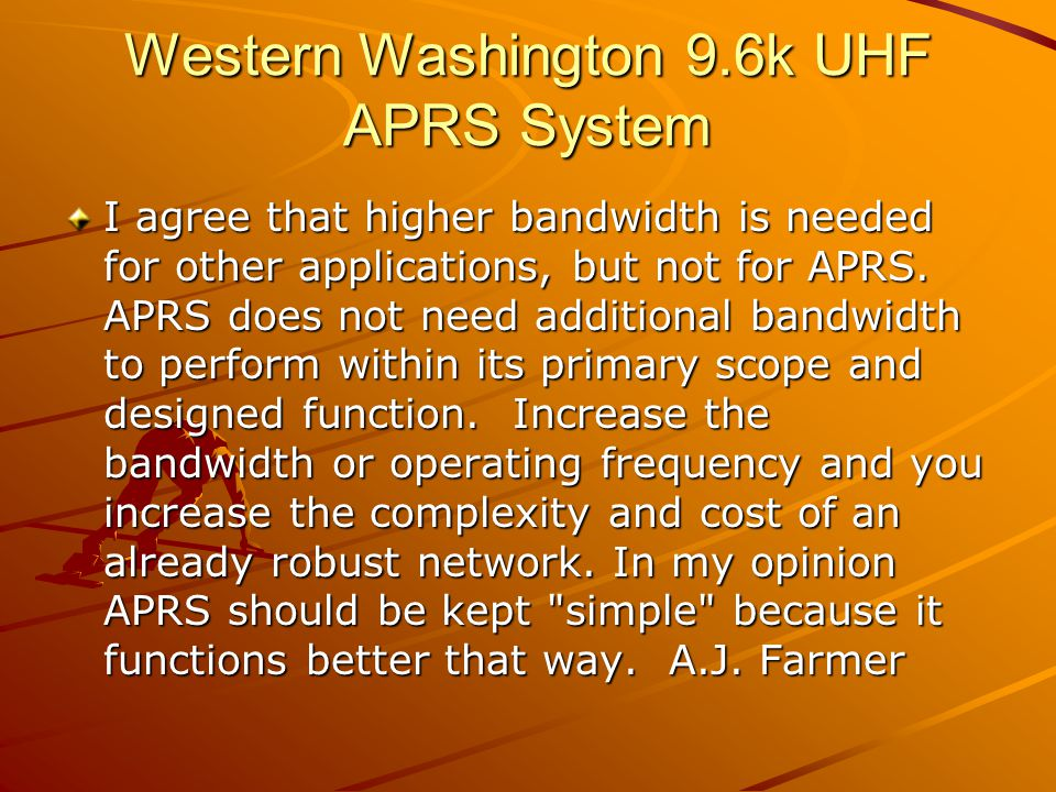 Western Washington 9.6k UHF APRS System I agree that higher bandwidth is needed for other applications, but not for APRS. APRS does not need additiona
