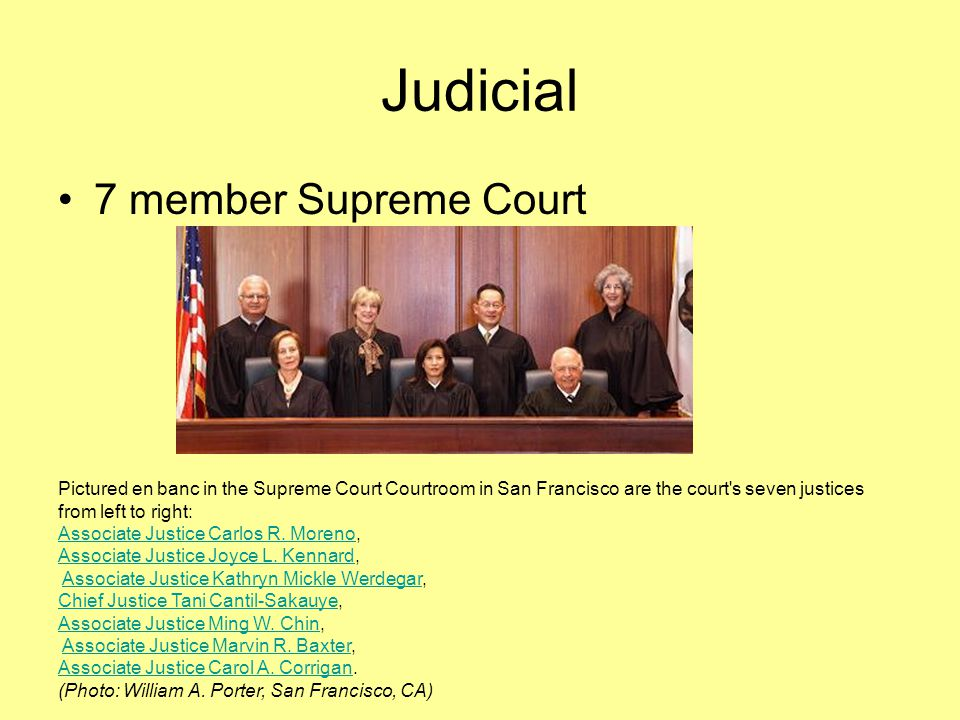 Judicial 7 member Supreme Court Pictured en banc in the Supreme Court Courtroom in San Francisco are the court's seven justices from left to right: As