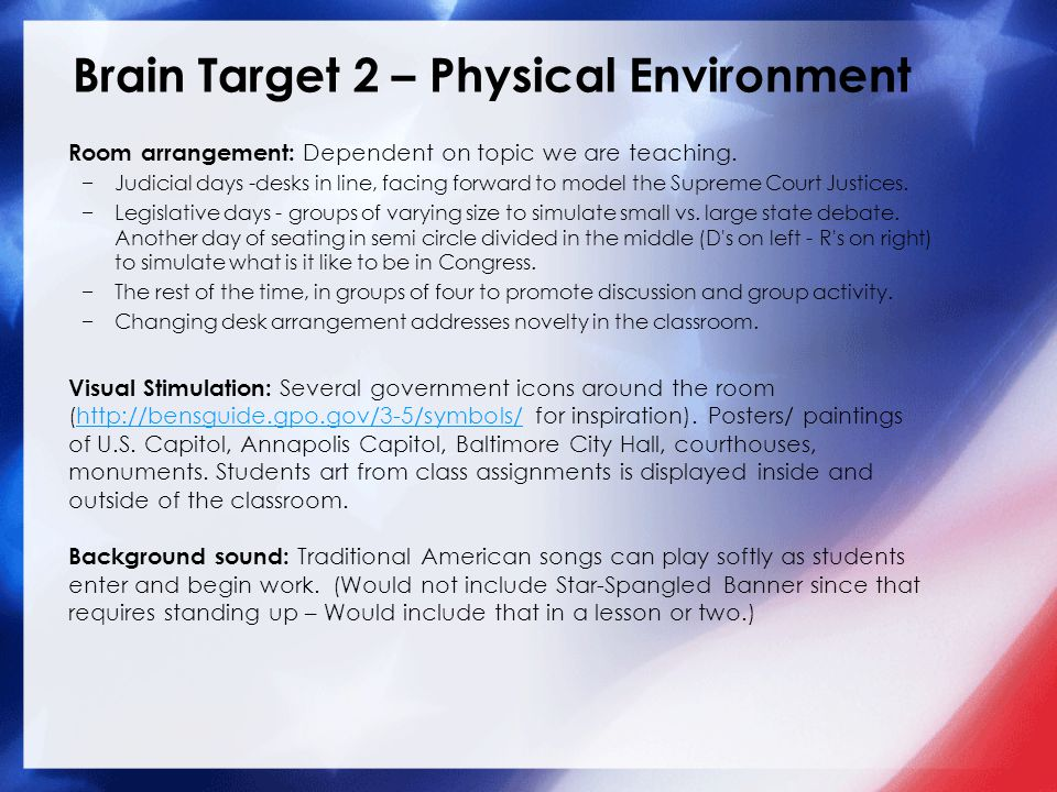 Brain Target 2 – Physical Environment Room arrangement: Dependent on topic we are teaching.