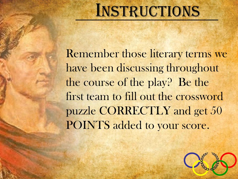 I nstructions Remember those literary terms we have been discussing throughout the course of the play.
